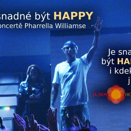 Je snadné být HAPPY na koncertě Pharrella Williamse, je snadné být HAPPY i kdekoliv jinde