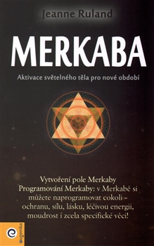 Jeanne Ruland: Merkaba. Aktivace světelného těla pro nové období