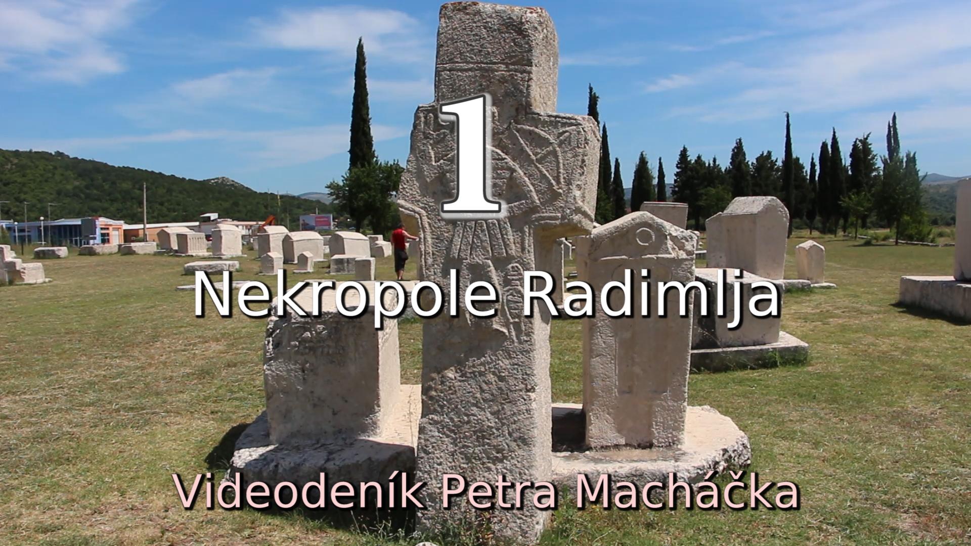 Nekropole Radimlja (Podivuhodná bosenská energie 1 –  Chrisantemův videodeník 1)