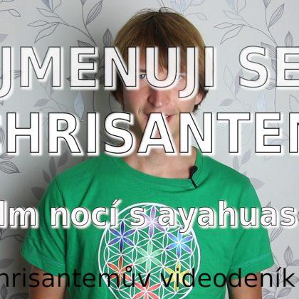 Jmenuji se Chrisantem – 7 nocí s Ayahuascou (Chrisantemův videodeník 4)