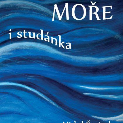 Michal Čagánek: Moře i studánka
