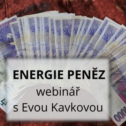 2. webinář s Evou Kavkovou: Co má co dělat energie peněz s naší energií sebepřijetí?