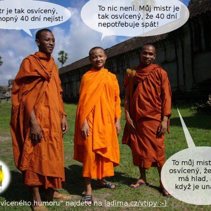 Vtip: Potkají se tři mniši a dohadují se, kdo má osvícenějšího mistra…