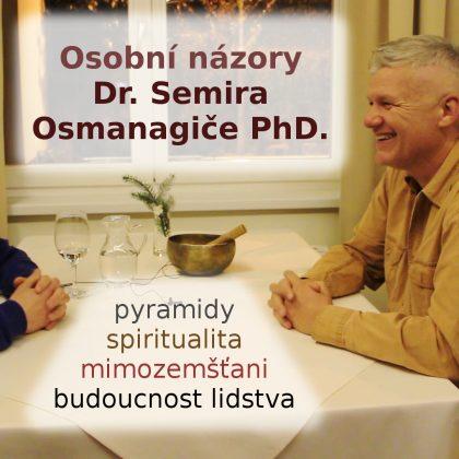 U jednoho stolu s Dr. Semirem Osmanagićem PhD. aneb rozhovor o duchovnu, pyramidách, mimozemšťanech, budoucnosti lidstva…
