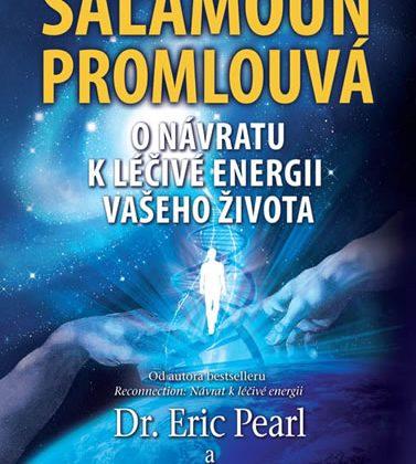 Dr.Eric Pearl: Šalamoun promlouvá-o návratu k léčivé energii Vašeho života